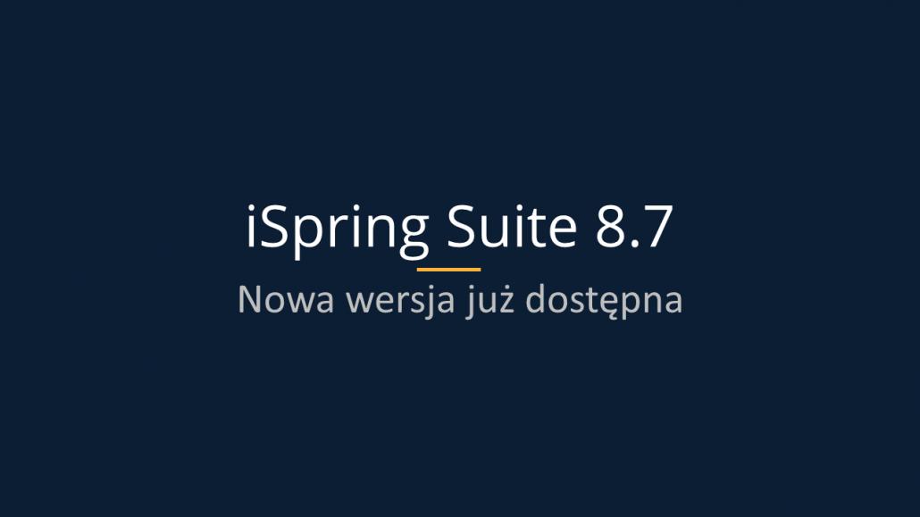 iSpring-8.7-najważniejsze-zmiany-1030x579 iSpring Suite nowości w wersji 8.7